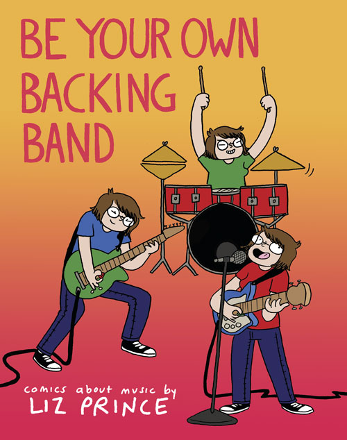 Be Your Own Backing Band by Liz Prince